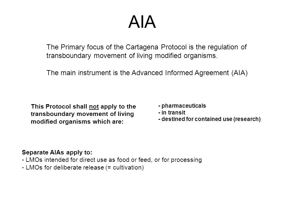 AIA The Primary focus of the Cartagena Protocol is the regulation of transboundary movement of living modified organisms.