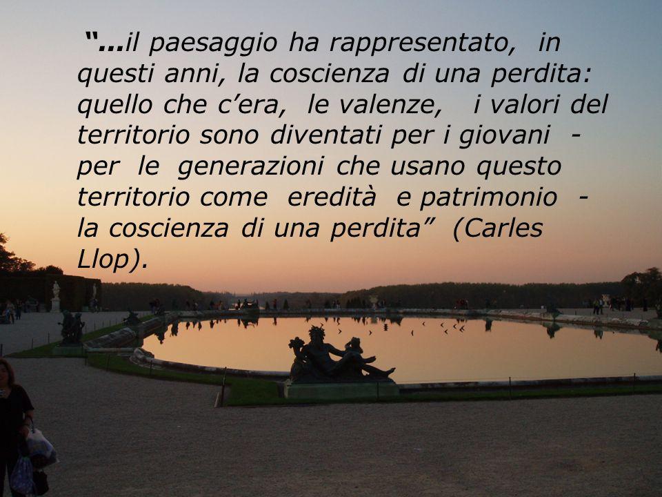 ...il paesaggio ha rappresentato, in questi anni, la coscienza di una perdita: quello che c'era, le valenze, i valori del territorio sono diventati per i giovani - per le generazioni che usano questo territorio come eredità e patrimonio - la coscienza di una perdita (Carles Llop).