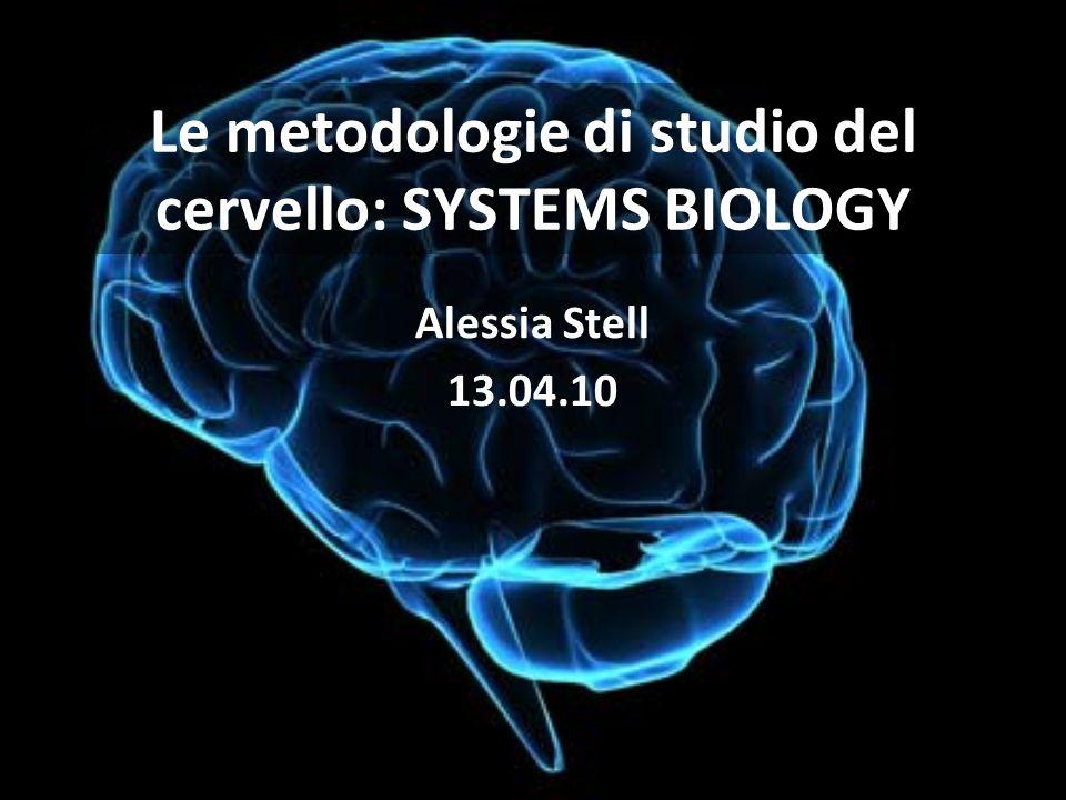 Le metodologie di studio del cervello: SYSTEMS BIOLOGY