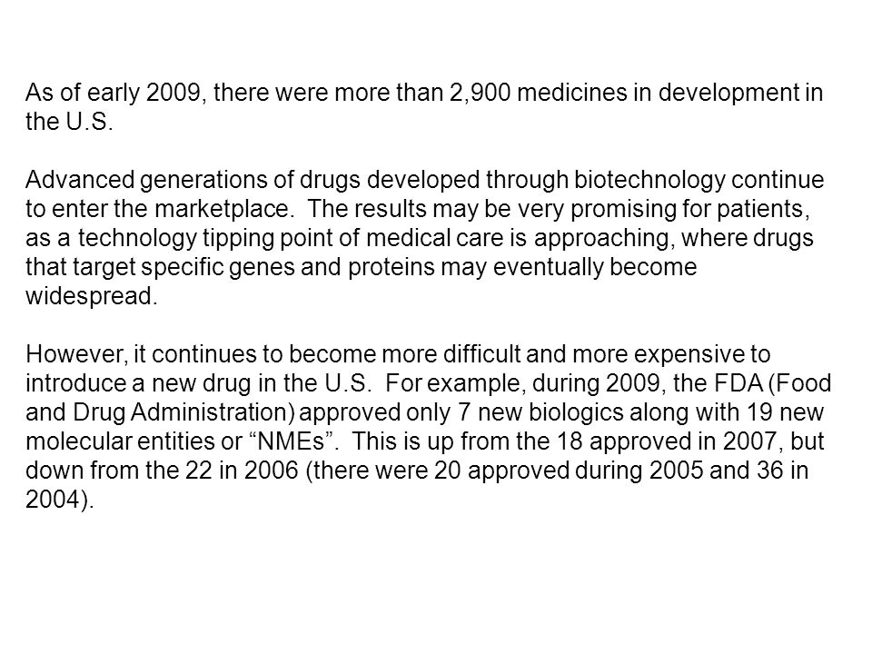 As of early 2009, there were more than 2,900 medicines in development in the U.S.