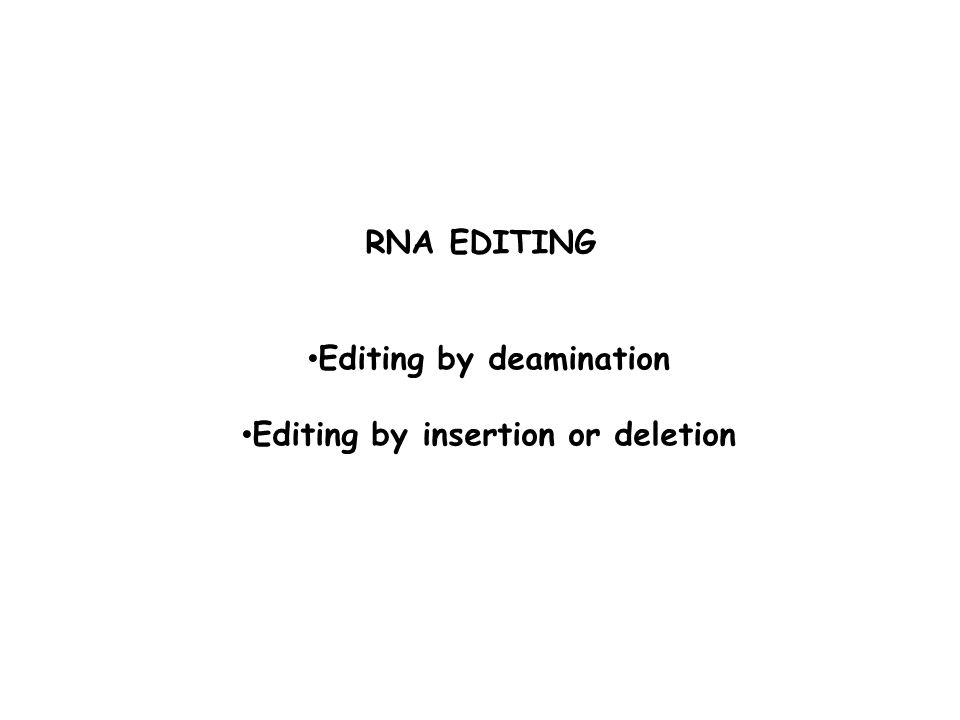 Editing by deamination Editing by insertion or deletion