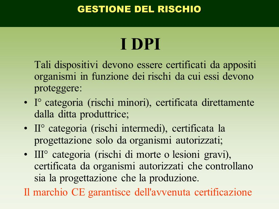 GESTIONE DEL RISCHIO I DPI. Tali dispositivi devono essere certificati da appositi organismi in funzione dei rischi da cui essi devono proteggere: