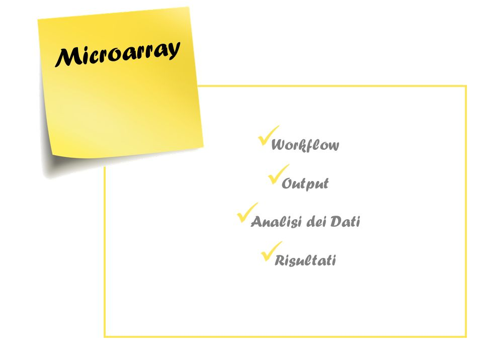 Microarray Workflow Output Analisi dei Dati Risultati
