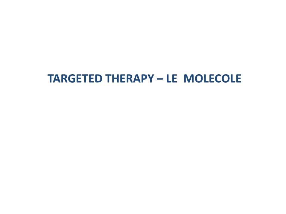 TARGETED THERAPY – LE MOLECOLE