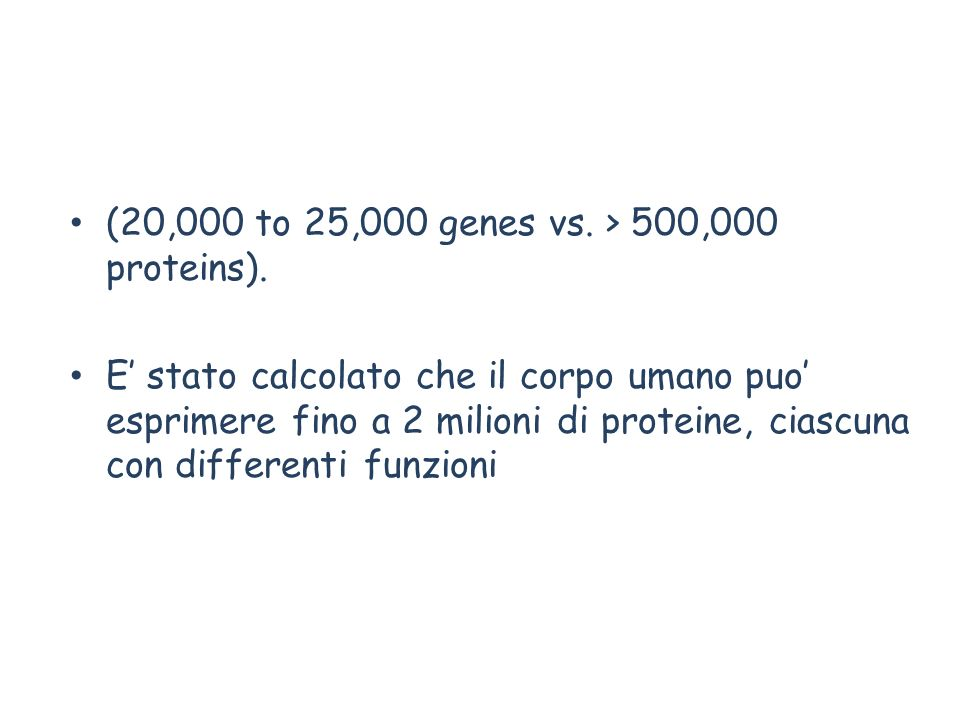 (20,000 to 25,000 genes vs. > 500,000 proteins).