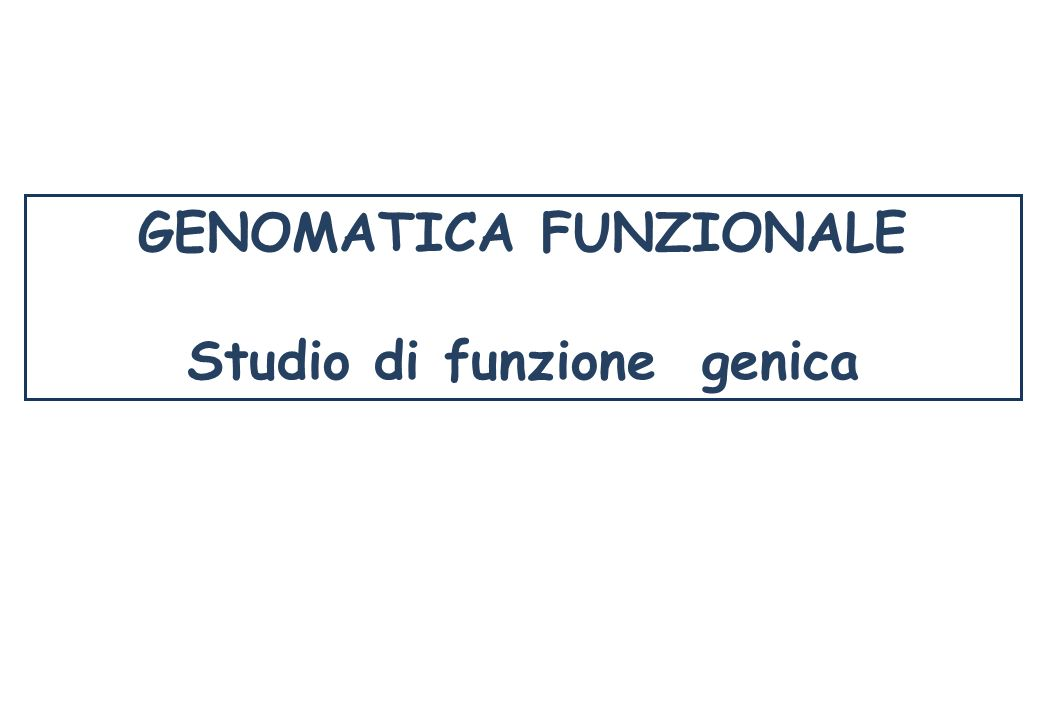 GENOMATICA FUNZIONALE Studio di funzione genica