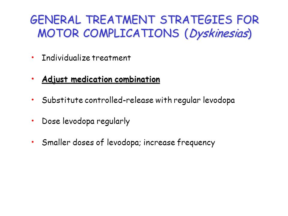 GENERAL TREATMENT STRATEGIES FOR MOTOR COMPLICATIONS (Dyskinesias)