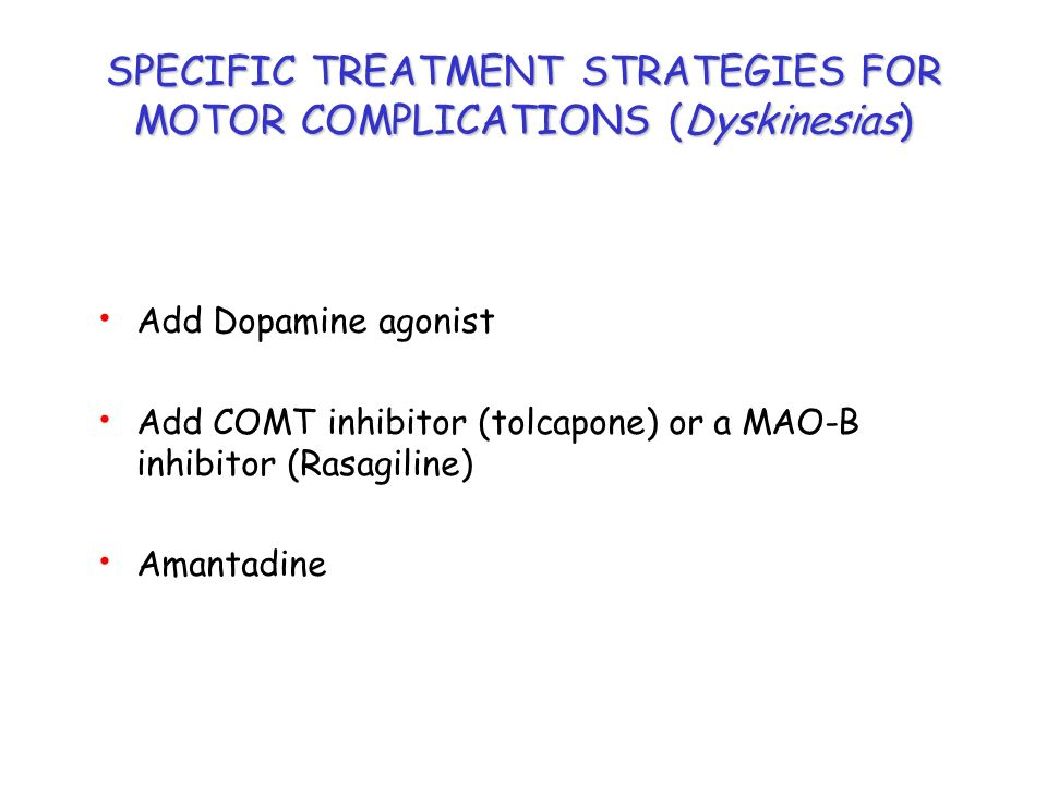 SPECIFIC TREATMENT STRATEGIES FOR MOTOR COMPLICATIONS (Dyskinesias)