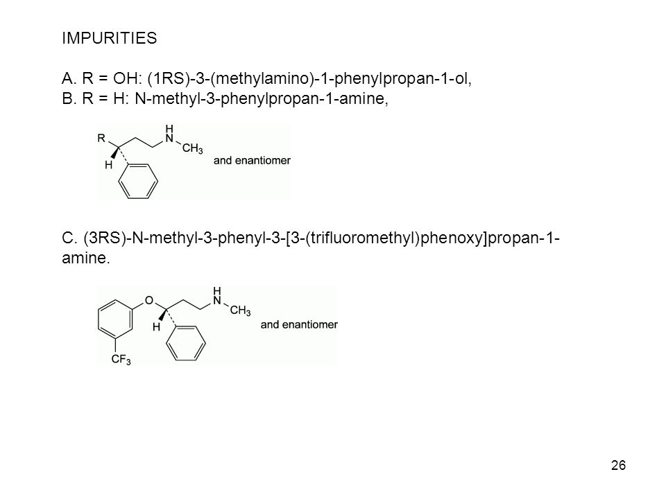 IMPURITIES A. R = OH: (1RS)-3-(methylamino)-1-phenylpropan-1-ol, B. R = H: N-methyl-3-phenylpropan-1-amine,