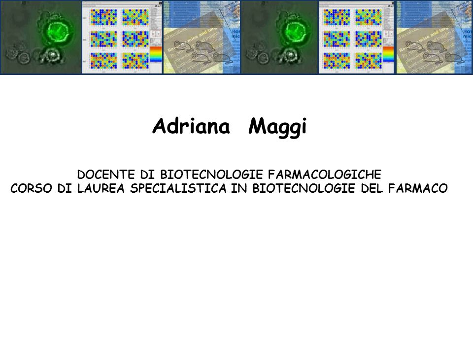 Adriana Maggi DOCENTE DI BIOTECNOLOGIE FARMACOLOGICHE