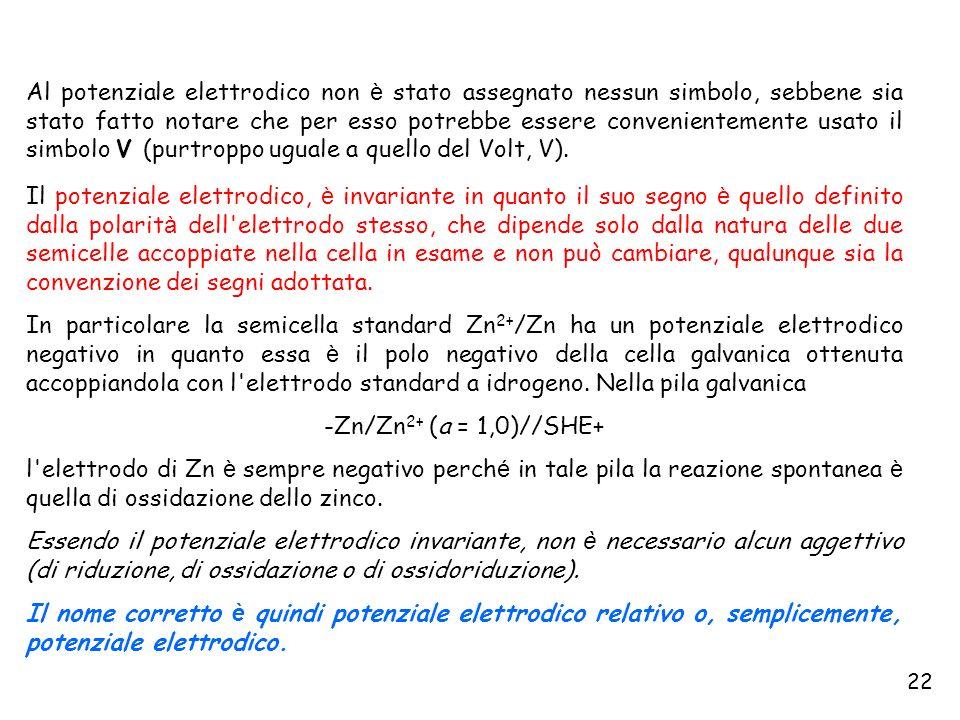Al potenziale elettrodico non è stato assegnato nessun simbolo, sebbene sia stato fatto notare che per esso potrebbe essere convenientemente usato il simbolo V (purtroppo uguale a quello del Volt, V).