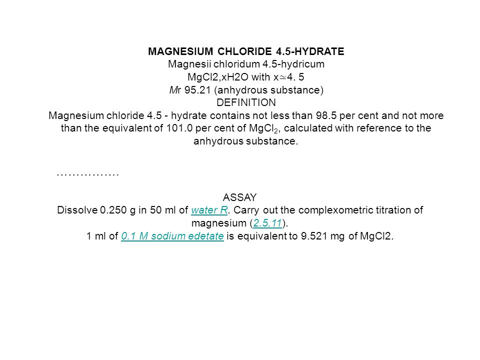 ……………. MAGNESIUM CHLORIDE 4.5-HYDRATE Magnesii chloridum 4.5-hydricum