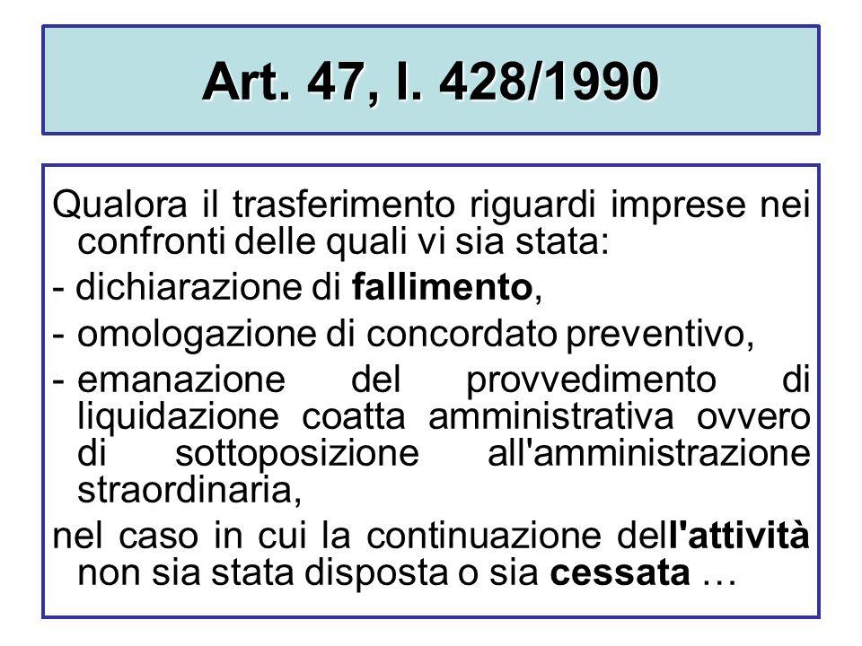 Art. 47, l. 428/1990 Qualora il trasferimento riguardi imprese nei confronti delle quali vi sia stata: