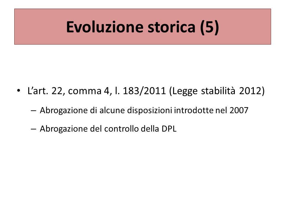Evoluzione storica (5) L'art. 22, comma 4, l. 183/2011 (Legge stabilità 2012) Abrogazione di alcune disposizioni introdotte nel 2007.