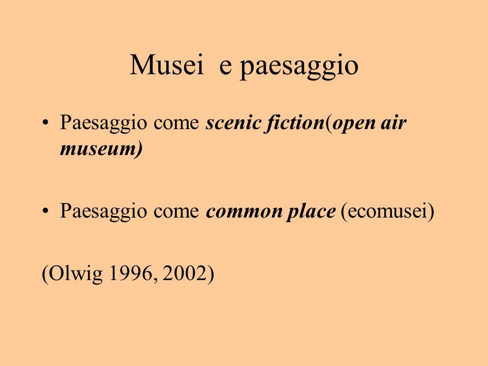 Musei e paesaggio Paesaggio come scenic fiction(open air museum)