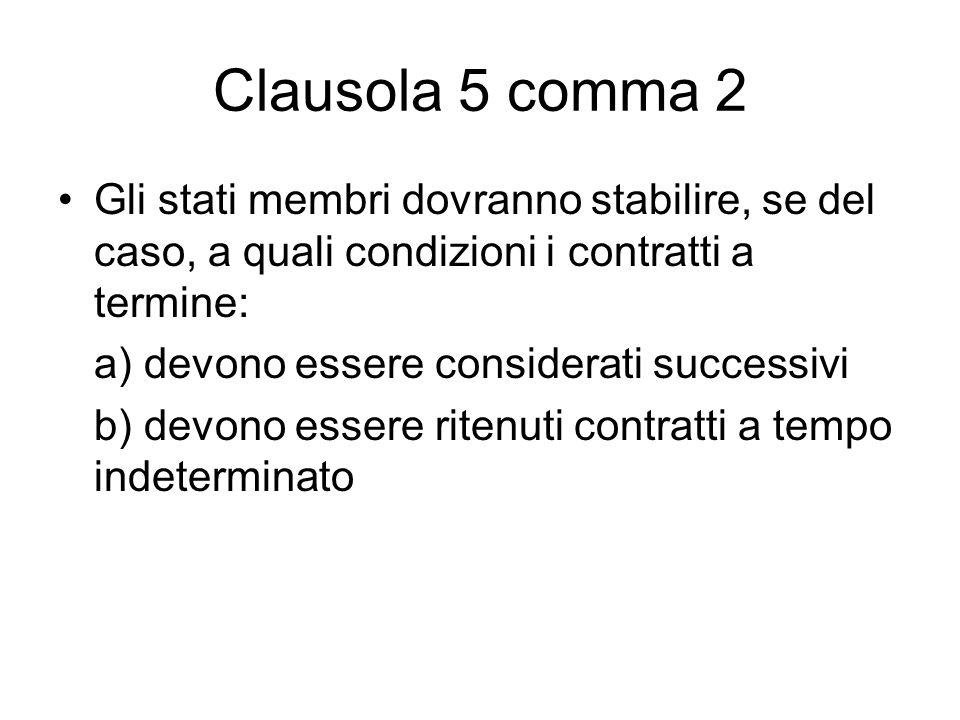 Clausola 5 comma 2 Gli stati membri dovranno stabilire, se del caso, a quali condizioni i contratti a termine: