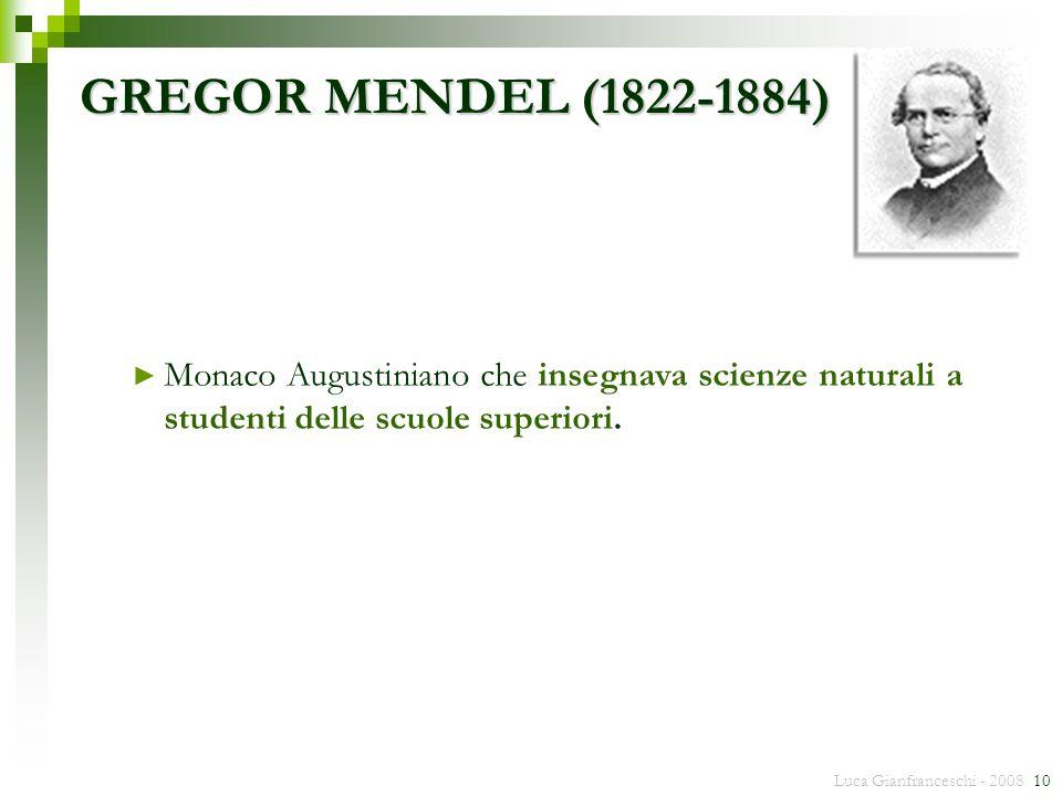 GREGOR MENDEL (1822-1884) Monaco Augustiniano che insegnava scienze naturali a studenti delle scuole superiori.