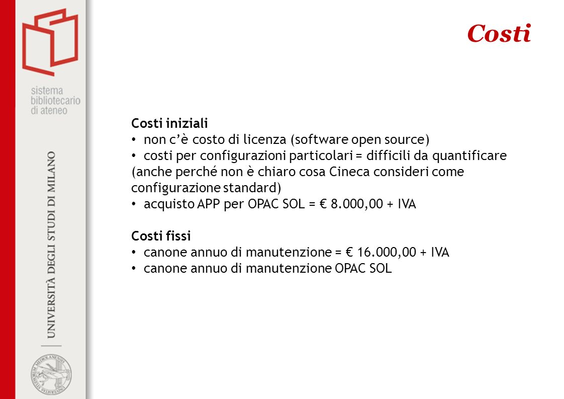 Costi Costi iniziali non c'è costo di licenza (software open source)
