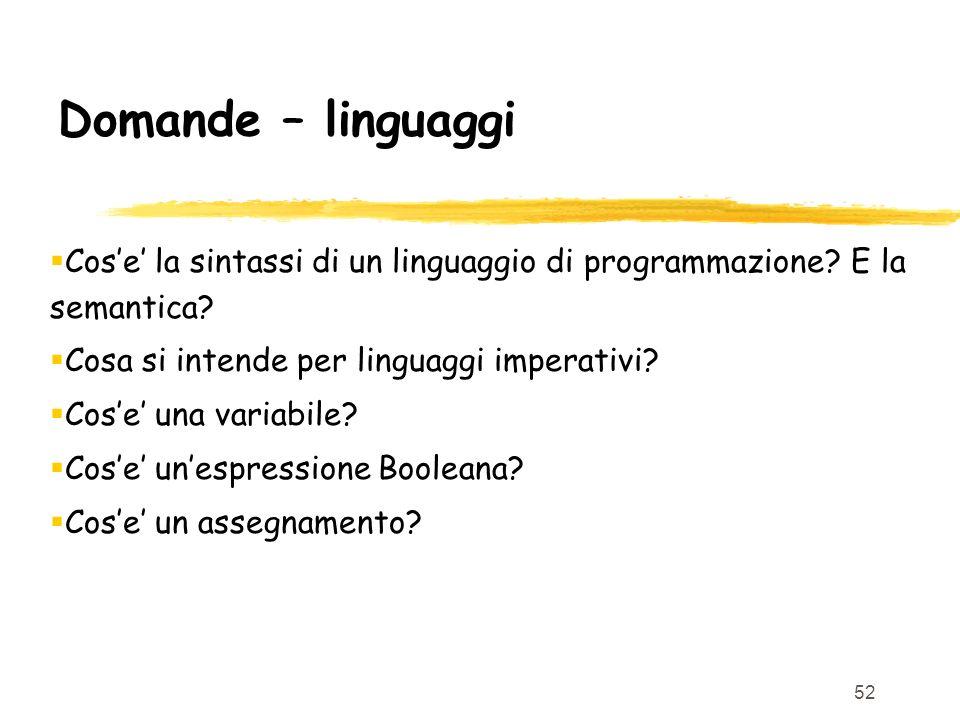 Domande – linguaggi Cos'e' la sintassi di un linguaggio di programmazione E la semantica Cosa si intende per linguaggi imperativi