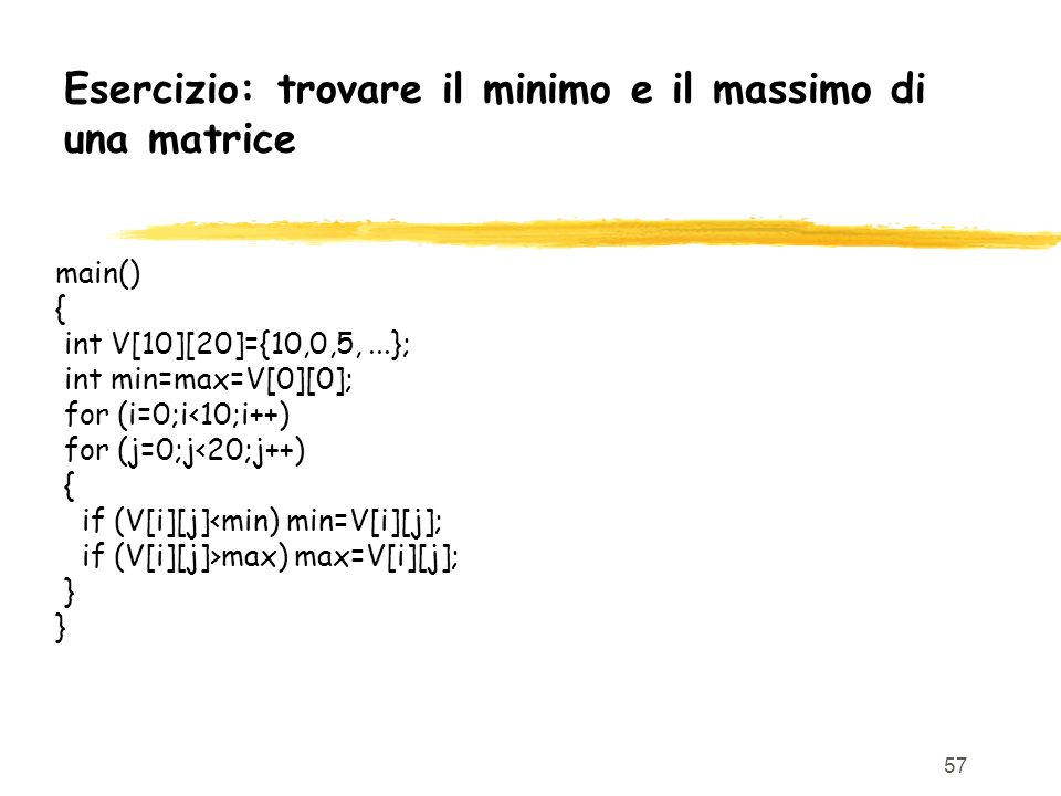 Esercizio: trovare il minimo e il massimo di una matrice