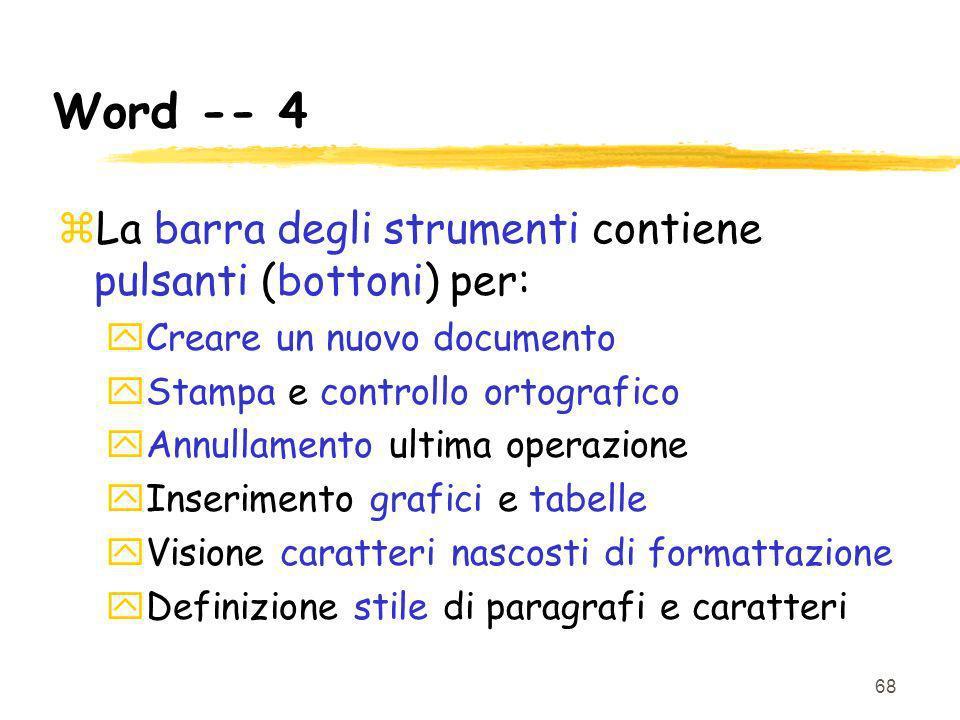 Word -- 4 La barra degli strumenti contiene pulsanti (bottoni) per: