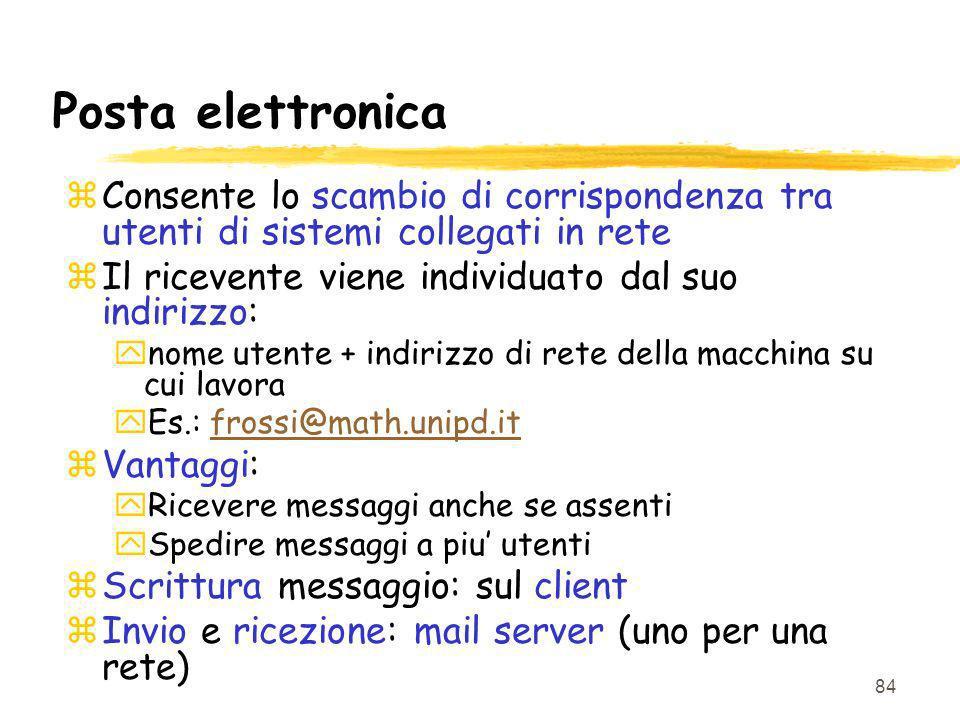 Posta elettronica Consente lo scambio di corrispondenza tra utenti di sistemi collegati in rete. Il ricevente viene individuato dal suo indirizzo: