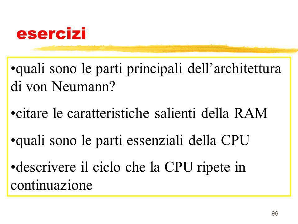 esercizi quali sono le parti principali dell'architettura di von Neumann citare le caratteristiche salienti della RAM.