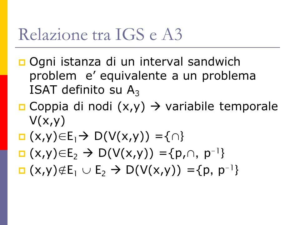 Relazione tra IGS e A3 Ogni istanza di un interval sandwich problem e' equivalente a un problema ISAT definito su A3.