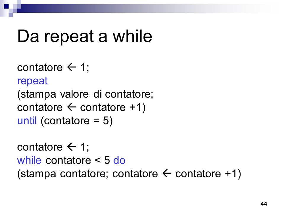 Da repeat a while contatore  1; repeat (stampa valore di contatore;