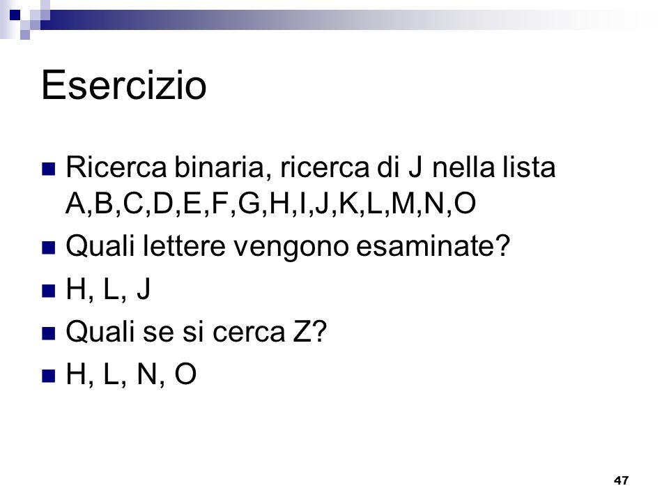 Esercizio Ricerca binaria, ricerca di J nella lista A,B,C,D,E,F,G,H,I,J,K,L,M,N,O. Quali lettere vengono esaminate