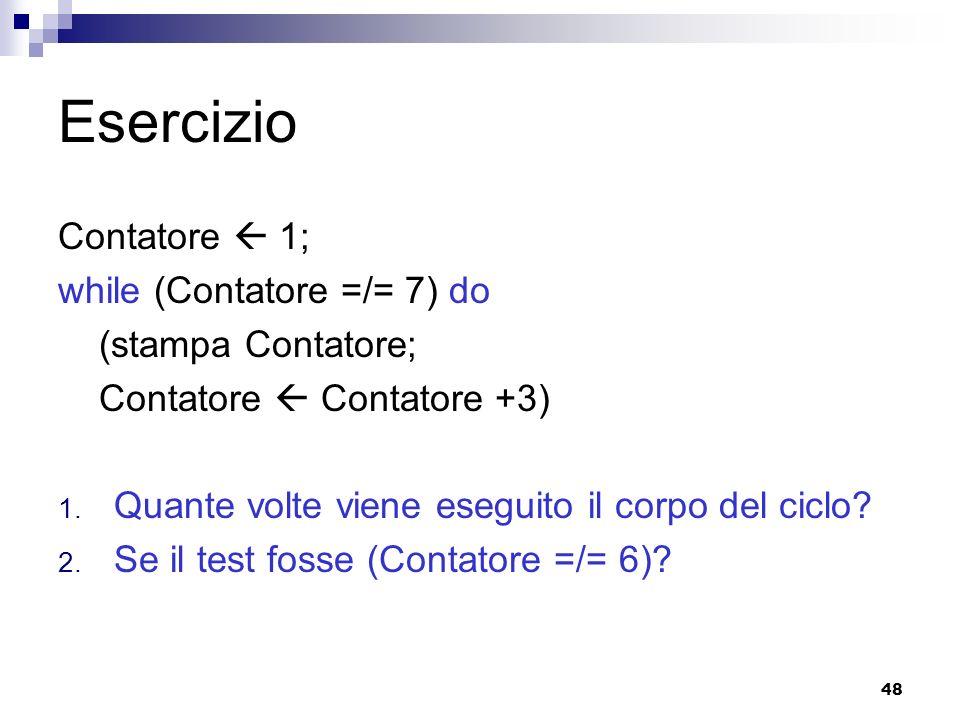 Esercizio Contatore  1; while (Contatore =/= 7) do (stampa Contatore;