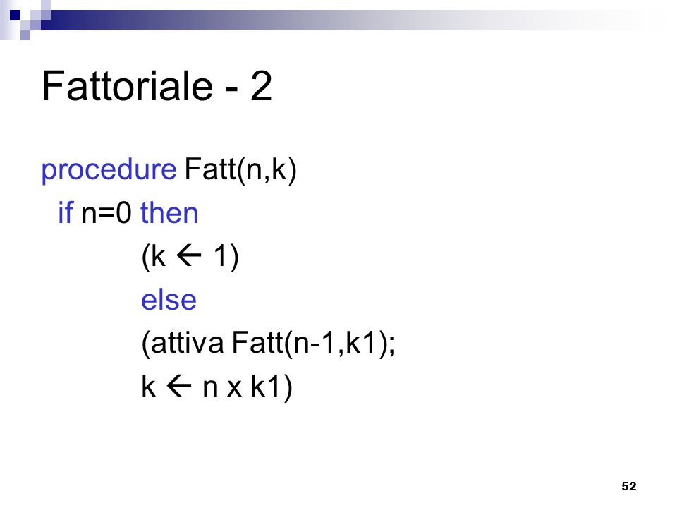 Fattoriale - 2 procedure Fatt(n,k) if n=0 then (k  1) else