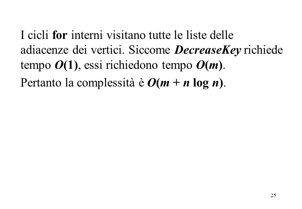 I cicli for interni visitano tutte le liste delle adiacenze dei vertici. Siccome DecreaseKey richiede tempo O(1), essi richiedono tempo O(m).