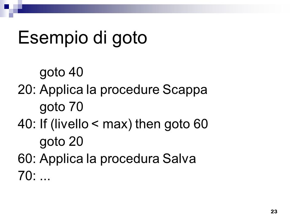 Esempio di goto goto 40 20: Applica la procedure Scappa goto 70
