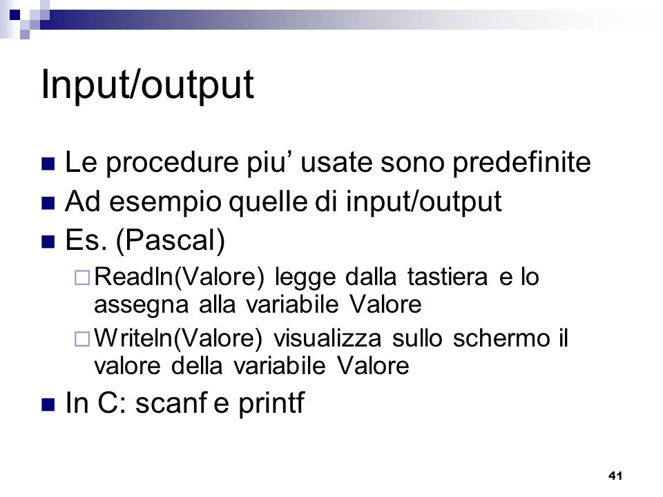 Input/output Le procedure piu' usate sono predefinite