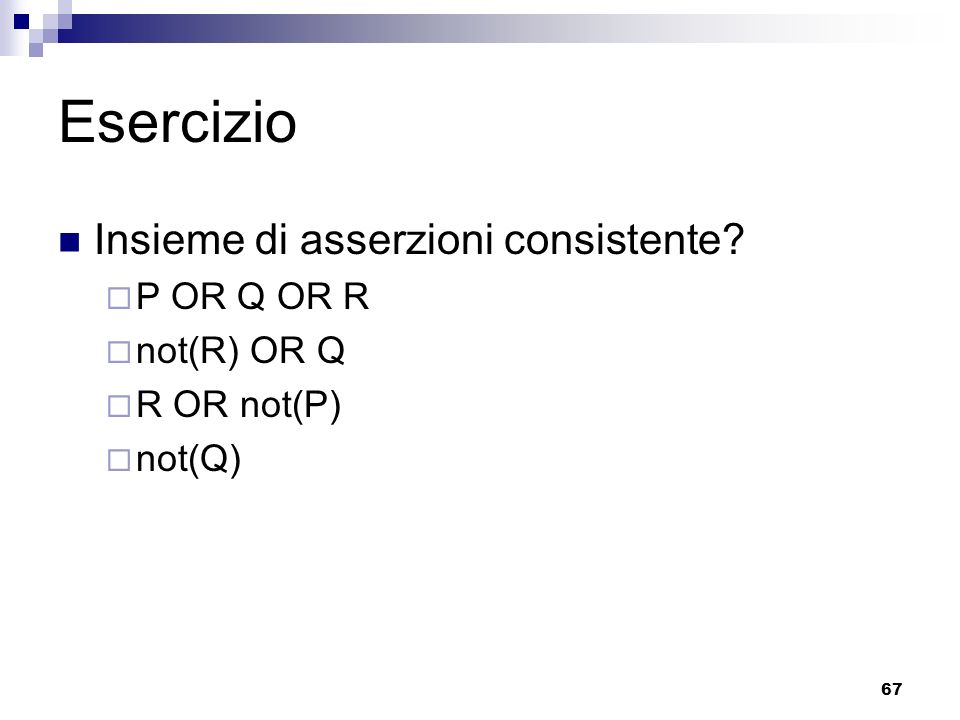 Esercizio Insieme di asserzioni consistente P OR Q OR R not(R) OR Q