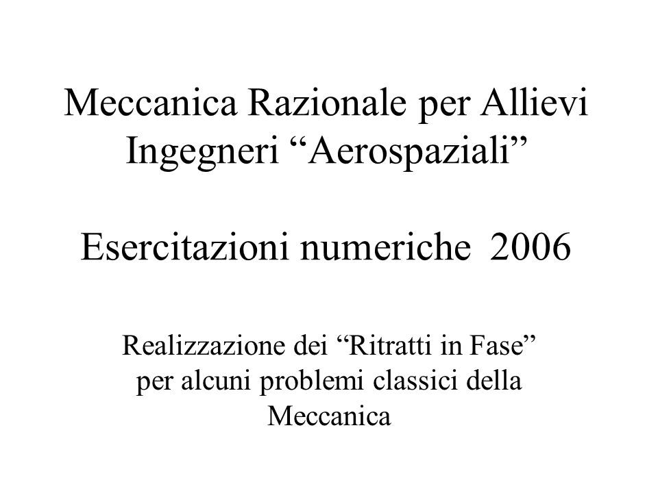 Meccanica Razionale per Allievi Ingegneri Aerospaziali Esercitazioni numeriche 2006