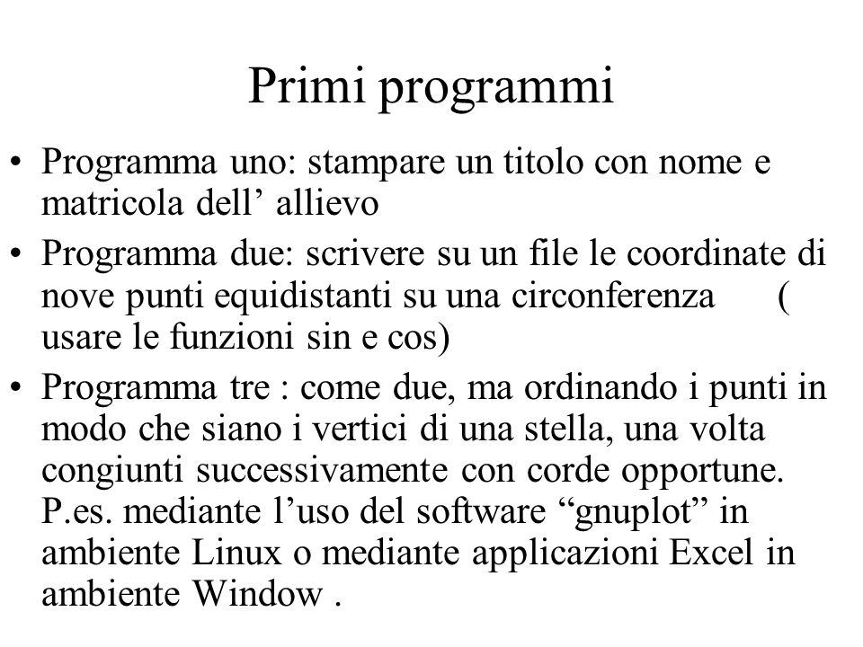 Primi programmi Programma uno: stampare un titolo con nome e matricola dell' allievo.