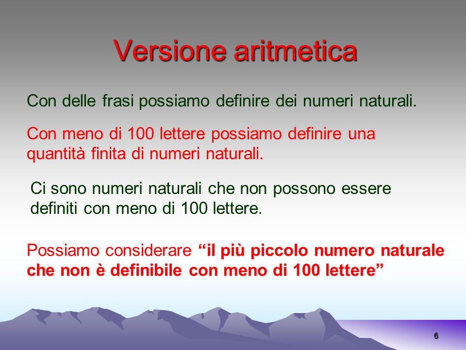 Versione aritmetica Con delle frasi possiamo definire dei numeri naturali. Con meno di 100 lettere possiamo definire una.