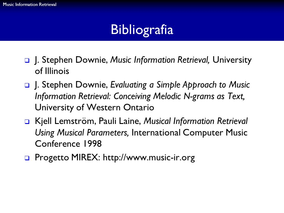 Bibliografia J. Stephen Downie, Music Information Retrieval, University of Illinois.