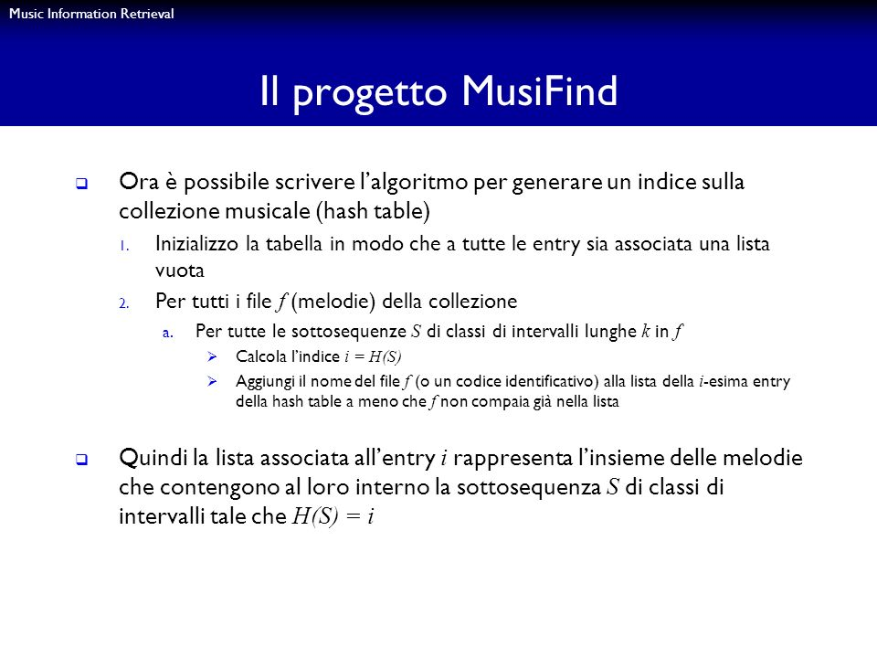 Il progetto MusiFindOra è possibile scrivere l'algoritmo per generare un indice sulla collezione musicale (hash table)