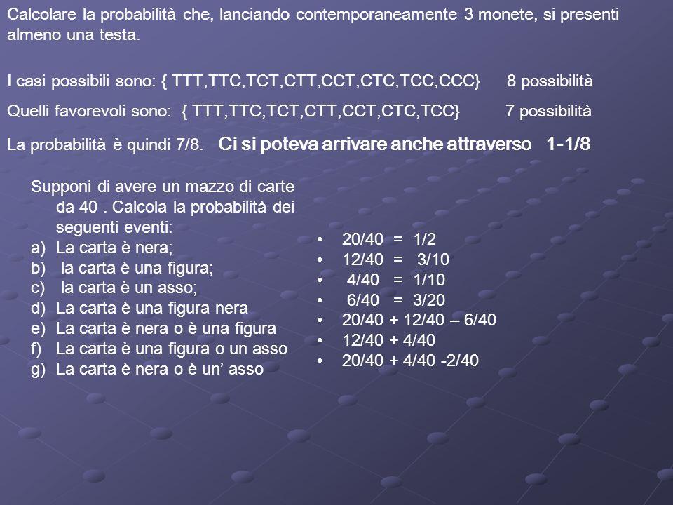 Quelli favorevoli sono: { TTT,TTC,TCT,CTT,CCT,CTC,TCC} 7 possibilità