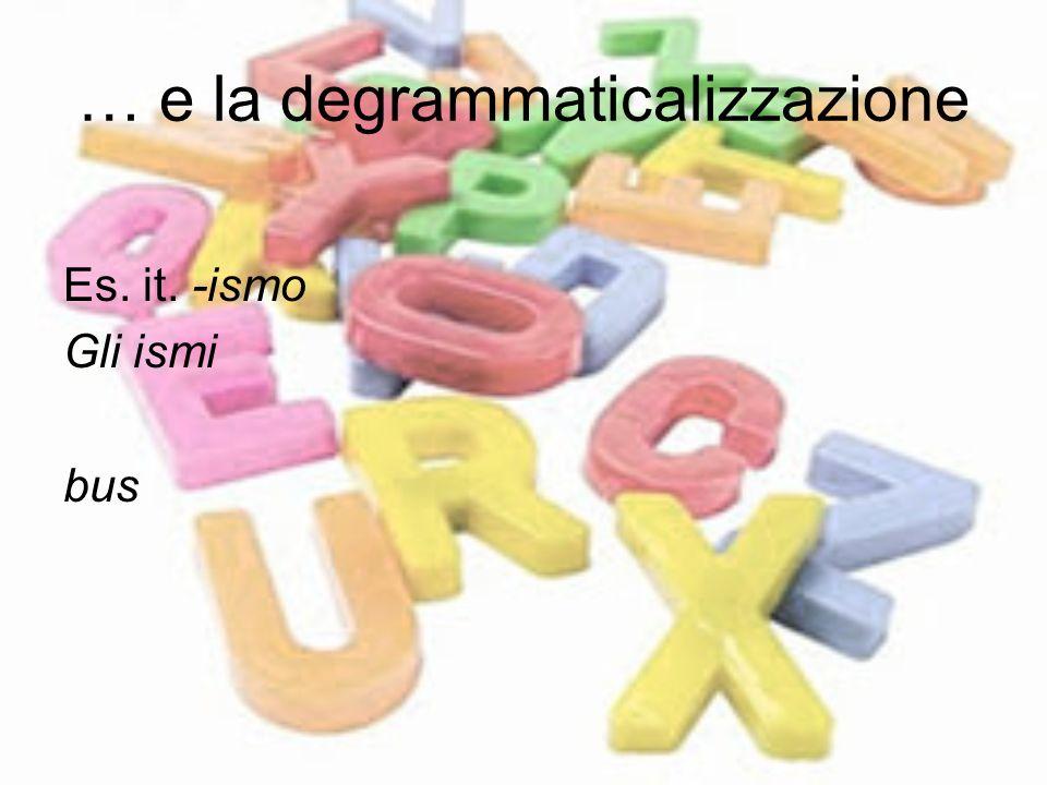 … e la degrammaticalizzazione