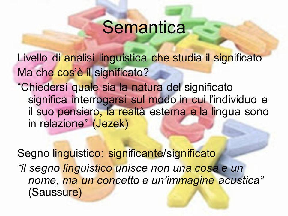 Semantica Livello di analisi linguistica che studia il significato