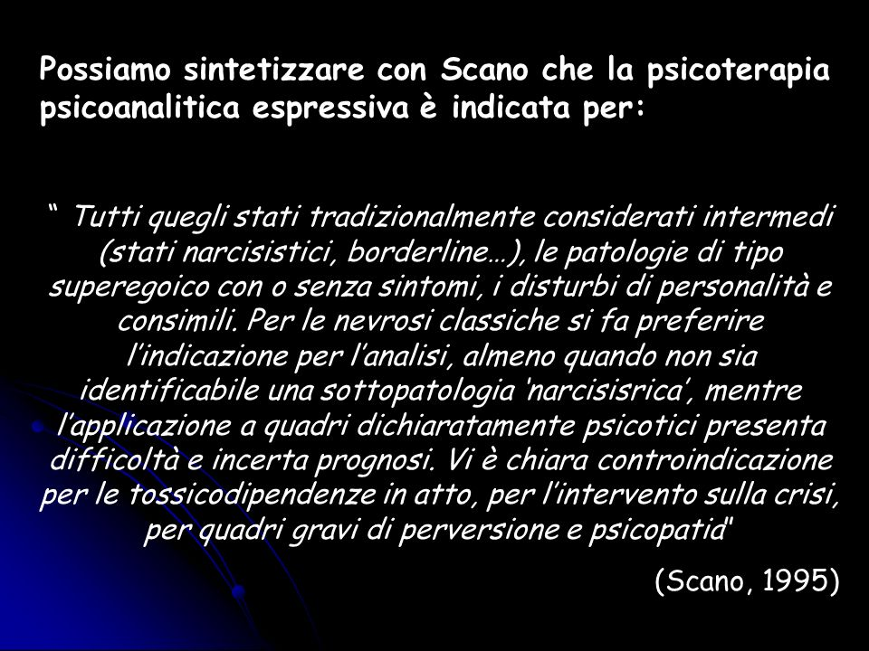 Possiamo sintetizzare con Scano che la psicoterapia psicoanalitica espressiva è indicata per: