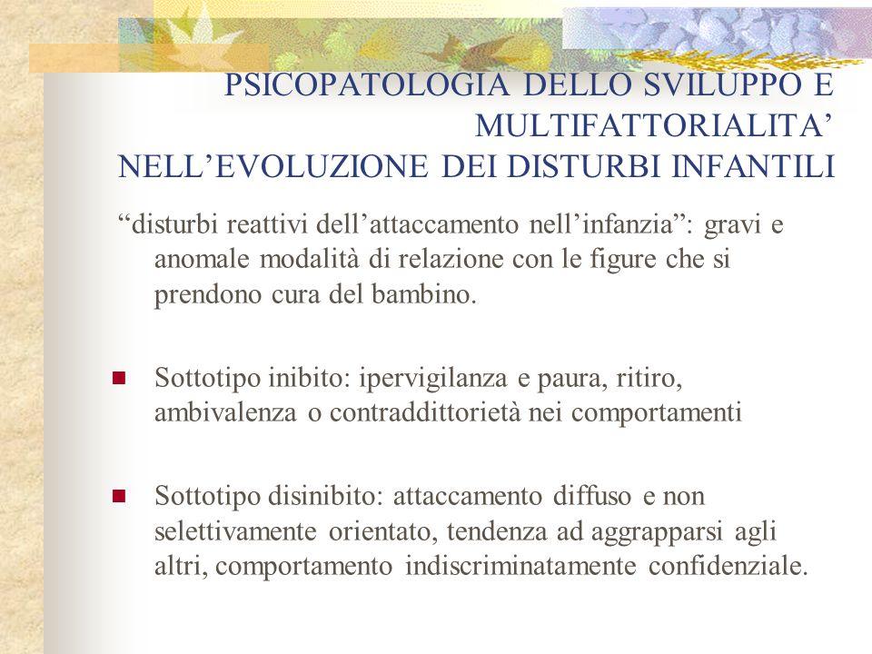 PSICOPATOLOGIA DELLO SVILUPPO E MULTIFATTORIALITA' NELL'EVOLUZIONE DEI DISTURBI INFANTILI