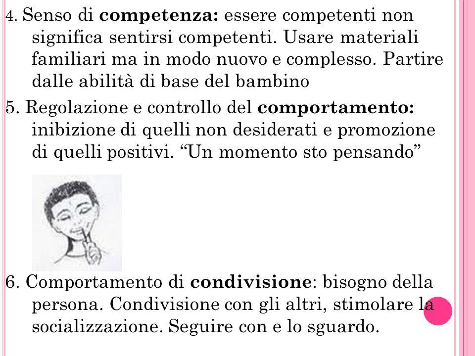 4. Senso di competenza: essere competenti non significa sentirsi competenti. Usare materiali familiari ma in modo nuovo e complesso. Partire dalle abilità di base del bambino