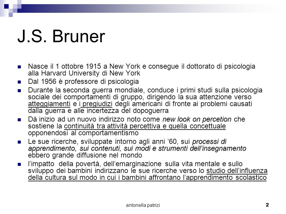 J.S. Bruner Nasce il 1 ottobre 1915 a New York e consegue il dottorato di psicologia alla Harvard University di New York.