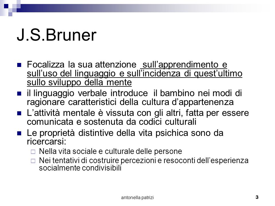 J.S.BrunerFocalizza la sua attenzione sull'apprendimento e sull'uso del linguaggio e sull'incidenza di quest'ultimo sullo sviluppo della mente.