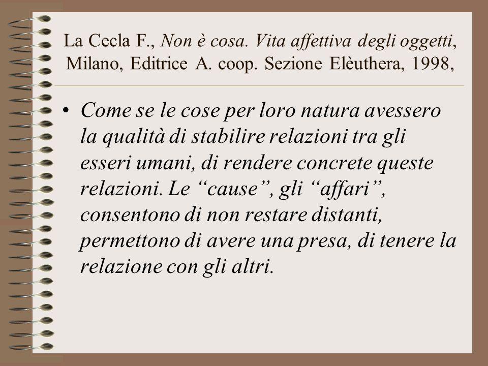 La Cecla F., Non è cosa. Vita affettiva degli oggetti, Milano, Editrice A. coop. Sezione Elèuthera, 1998,